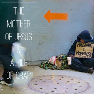 The Mother Of Jesus & A Pile Of Crap